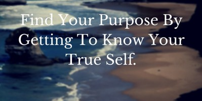 Find Your Purpose By Getting To Know Your True Self